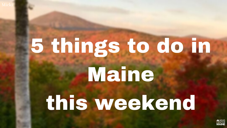 5 things to do in Maine this weekend
