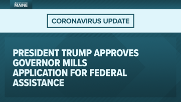 Governor Janet Mills announces President Trump has approved Maine's coronavirus, COVID-19 Federal Disaster Declaration